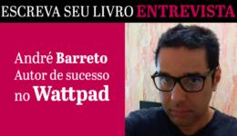 Sucesso no Wattpad, entrevista com André Barreto